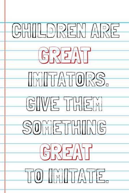 Children are great immitators.