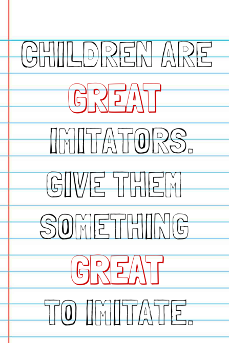 Children are great immitators.